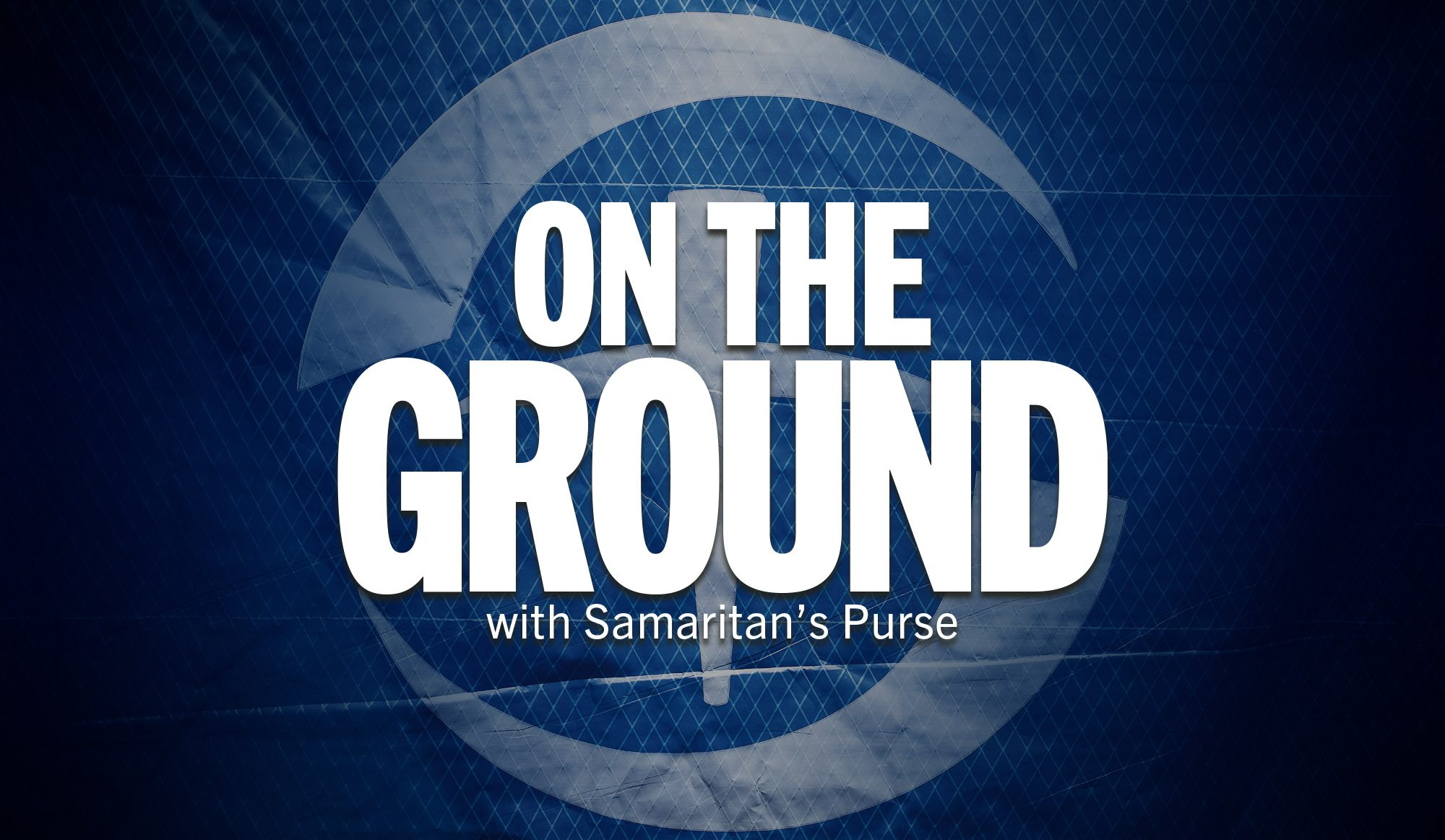 On the Ground with Samaritan's Purse